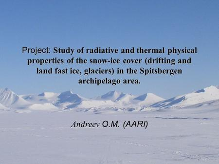 Project: Study of radiative and thermal physical properties of the snow-ice cover (drifting and land fast ice, glaciers) in the Spitsbergen archipelago.