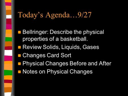 Today's Agenda…9/27 Bellringer: Describe the physical properties of a basketball. Review Solids, Liquids, Gases Changes Card Sort Physical Changes Before.