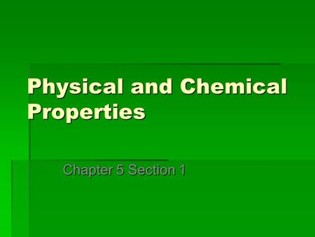 Physical and Chemical Properties Chapter 5 Section 1.