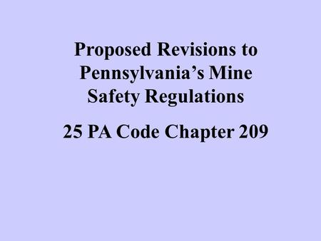 Proposed Revisions to Pennsylvania's Mine Safety Regulations 25 PA Code Chapter 209.