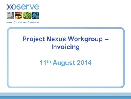 Project Nexus Workgroup – Invoicing 11 th August 2014.