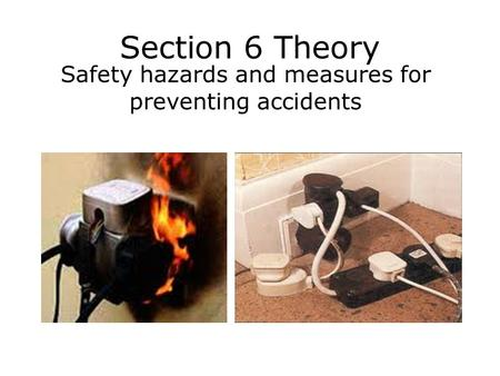 Section 6 Theory Safety hazards and measures for preventing accidents.
