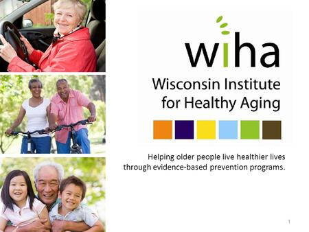 Helping older people live healthier lives through evidence-based prevention programs. 1.
