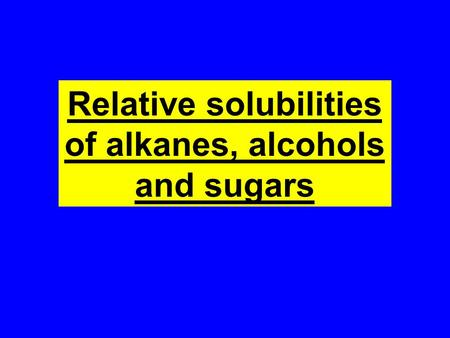 Relative solubilities of alkanes, alcohols and sugars