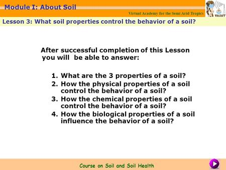 After successful completion of this Lesson you will be able to answer: 1.What are the 3 properties of a soil? 2.How the physical properties of a soil control.