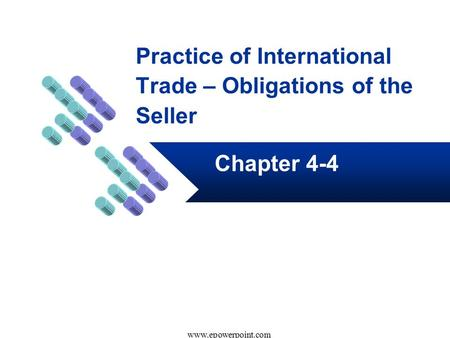 Practice of International Trade – Obligations of the Seller Chapter 4-4 www.epowerpoint.com.