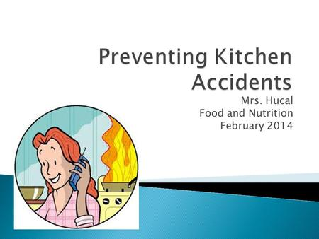 Mrs. Hucal Food and Nutrition February 2014. 1. Falls 2. Cuts 3. Electrical shocks 4. Burns 5. Poisoning.