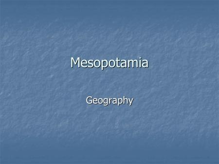"Mesopotamia Geography. Mesopotamia Mesopotamia Mesopotamia means: ""land between two rivers"" Mesopotamia means: ""land between two rivers"" Civilization."