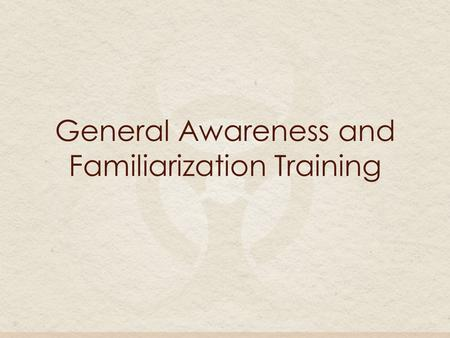 General Awareness and Familiarization Training. What is a hazardous material? Hazardous materials are substances or materials that can burn, explode,
