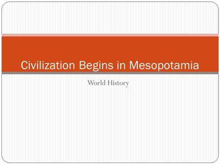 World History Civilization Begins in Mesopotamia.