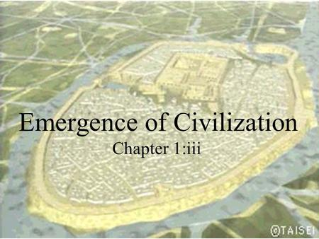 "Chapter 1:iii Emergence of Civilization. Civilization from the Latin word civitas, meaning ""city"""