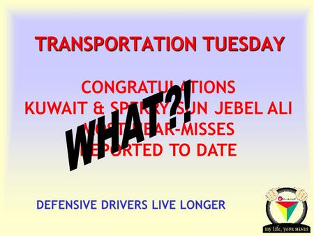 Transportation Tuesday TRANSPORTATION TUESDAY DEFENSIVE DRIVERS LIVE LONGER CONGRATULATIONS KUWAIT & SPERRY-SUN JEBEL ALI MOST NEAR-MISSES REPORTED TO.