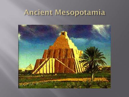 " Mesopotamia is Greek for ""Land between the rivers""  Developed between Euphrates and Tigris Rivers  Modern day Iraq."