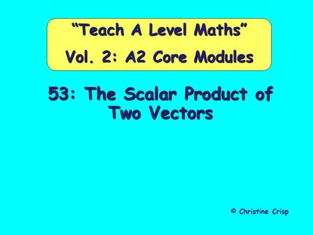 "53: The Scalar Product of Two Vectors © Christine Crisp ""Teach A Level Maths"" Vol. 2: A2 Core Modules."