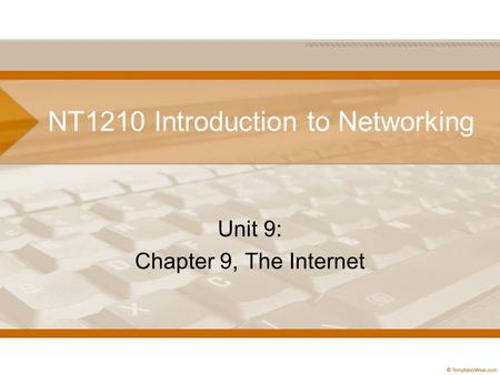 NT1210 Introduction to Networking Unit 9: Chapter 9, The Internet.