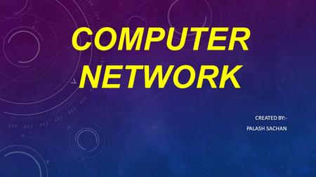 COMPUTER NETWORK CREATED BY:- PALASH SACHAN. CONTENTS INTRODUCTION COMPUTER NETWORK TYPES OF NETWORK CLASSIFICATION OF NETWORK ARCHITECTURE NETWORK TOPOLOGY.