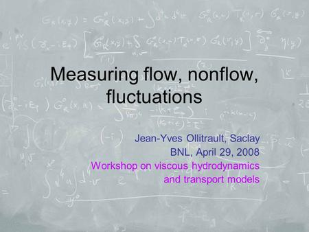 Measuring flow, nonflow, fluctuations Jean-Yves Ollitrault, Saclay BNL, April 29, 2008 Workshop on viscous hydrodynamics and transport models.