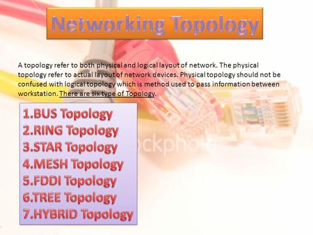 A topology refer to both physical and logical layout of network. The physical topology refer to actual layout of network devices. Physical topology should.