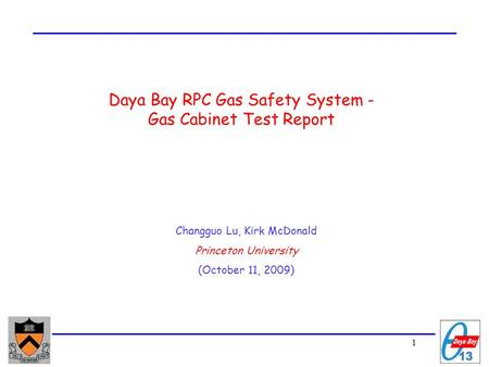 1 Daya Bay RPC Gas Safety System - Gas Cabinet Test Report Changguo Lu, Kirk McDonald Princeton University (October 11, 2009)
