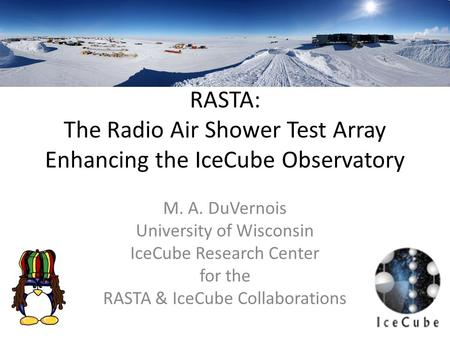 RASTA: The Radio Air Shower Test Array Enhancing the IceCube Observatory M. A. DuVernois University of Wisconsin IceCube Research Center for the RASTA.