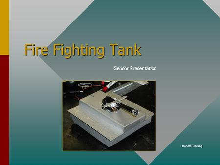Fire Fighting Tank Sensor Presentation Donald Cheung.