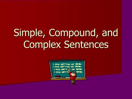 Simple, Compound, and Complex Sentences. Simple Sentence A sentence with one subject and one verb. A sentence with one subject and one verb.Example: The.