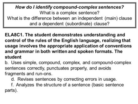 How do I identify compound-complex sentences? What is a complex sentence? What is the difference between an independent (main) clause and a dependent.
