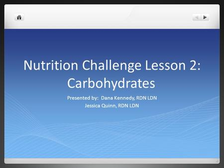 Nutrition Challenge Lesson 2: Carbohydrates Presented by: Dana Kennedy, RDN LDN Jessica Quinn, RDN LDN.