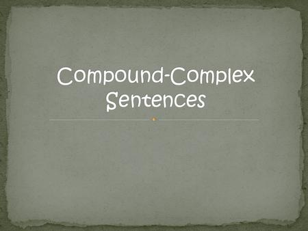 A compound-complex sentence consists of two or more independent clauses and one or more dependent clauses. Example: The mural is an ancient art form,but.
