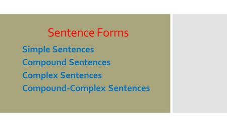 Sentence Forms Simple Sentences Compound Sentences Complex Sentences Compound-Complex Sentences.