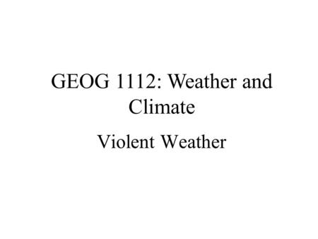 GEOG 1112: Weather and Climate Violent Weather. Midlatitude Cyclone Well-organized low pressure system that migrates across a region as it spins Develops.