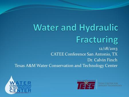 12/18/2013 CATEE Conference San Antonio, TX Dr. Calvin Finch Texas A&M Water Conservation and Technology Center.