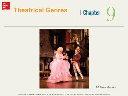 9 Theatrical Genres © T Charles Erickson Copyright © McGraw-Hill Education. All rights reserved. No reproduction or distribution without the prior written.