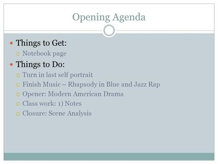 Opening Agenda Things to Get:  Notebook page Things to Do:  Turn in last self portrait  Finish Music – Rhapsody in Blue and Jazz Rap  Opener: Modern.