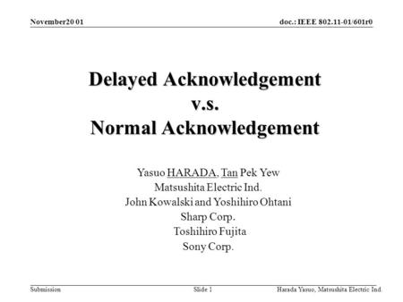 Doc.: IEEE 802.11-01/601r0 Submission Harada Yasuo, Matsushita Electric Ind. Slide 1 November20 01 Delayed Acknowledgement v.s. Normal Acknowledgement.