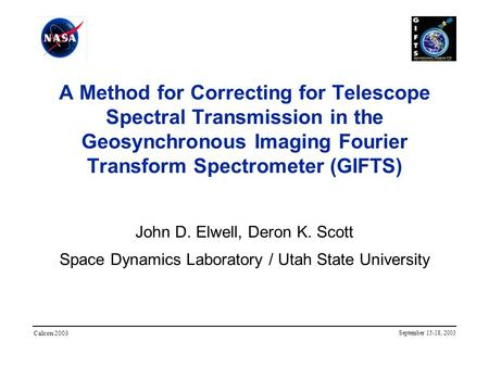 A Method for Correcting for Telescope Spectral Transmission in the Geosynchronous Imaging Fourier Transform Spectrometer (GIFTS) John D. Elwell, Deron.
