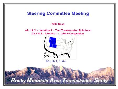 Rocky Mountain Area Transmission Study Steering Committee Meeting 2013 Case Alt 1 & 2 - Iteration 2 – Test Transmission Solutions Alt 3 & 4 – Iteration.