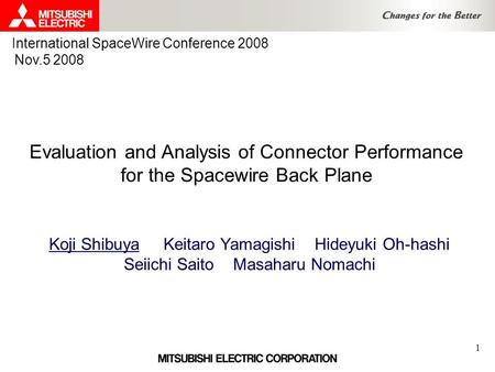 1 Evaluation and Analysis of Connector Performance for the Spacewire Back Plane Koji Shibuya Keitaro Yamagishi Hideyuki Oh-hashi Seiichi Saito Masaharu.