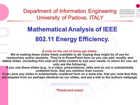 Department of Information Engineering University of Padova, ITALY Mathematical Analysis of IEEE 802.11 Energy Efficiency. A note on the use of these ppt.