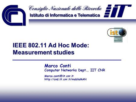 IEEE 802.11 Ad Hoc Mode: Measurement studies Marco Conti Computer Networks Dept., IIT CNR