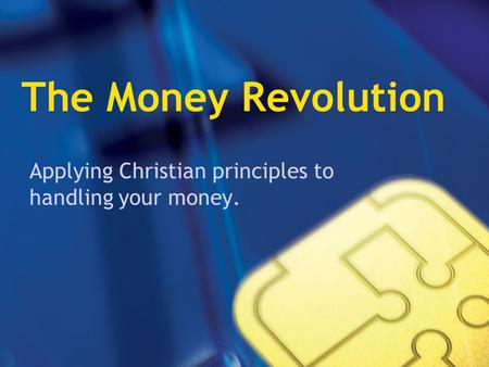 The Money Revolution Applying Christian principles to handling your money.