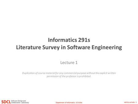 Department of Informatics, UC Irvine SDCL Collaboration Laboratory Software Design and sdcl.ics.uci.edu 1 Informatics 291s Literature Survey in Software.