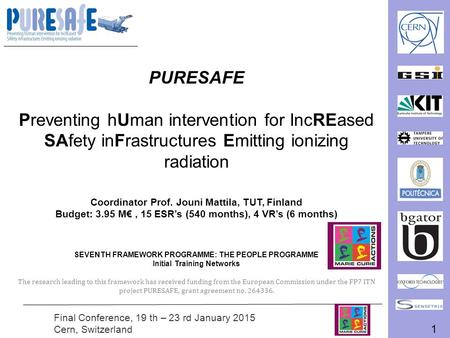 1 Final Conference, 19 th – 23 rd January 2015 Cern, Switzerland PURESAFE Preventing hUman intervention for IncREased SAfety inFrastructures Emitting ionizing.