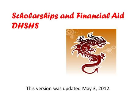 Scholarships and Financial Aid DHSHS This version was updated May 3, 2012.