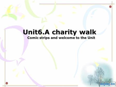 Unit6.A charity walk Comic strips and welcome to the Unit Comic strips and welcome to the Unit.