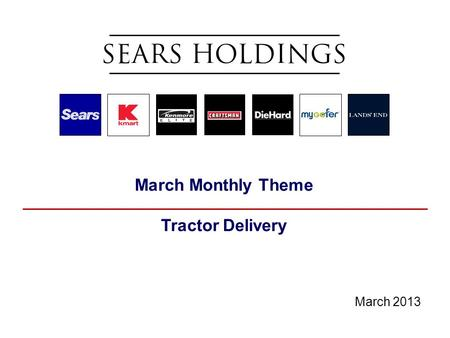 March Monthly Theme Tractor Delivery March 2013. 2 2013 Powerama Most Sears Lawn & Garden sales associates are attending one of the many Powerama sessions.