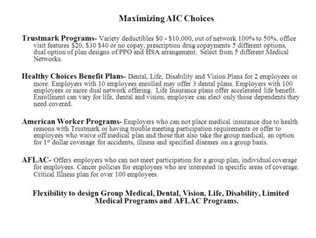 Maximizing AIC Choices Trustmark Programs- Variety deductibles $0 - $10,000, out of network 100% to 50%, office visit features $20, $30 $40 or no copay,