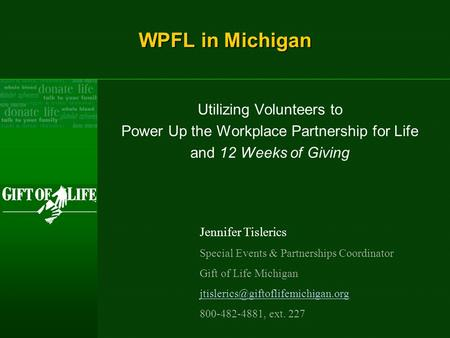 WPFL in Michigan Utilizing Volunteers to Power Up the Workplace Partnership for Life and 12 Weeks of Giving Jennifer Tislerics Special Events & Partnerships.