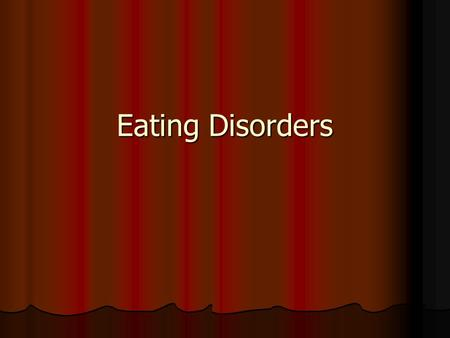 Eating Disorders. Anorexia Nervosa Restricting or Binge-Eating/Purging Type Restricting or Binge-Eating/Purging Type Body weight less than 85% of expected.