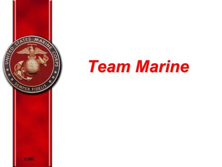EORC Team Marine. EORC Expectations of Marines To be part of our Corps vision To receive honest feedback To be treated professionally and respectfully.